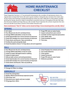Follow this link for a printable Home Maintenance Checklist, but Texan Inspection